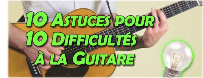 10 astuces pour 10 difficultés à la guitare