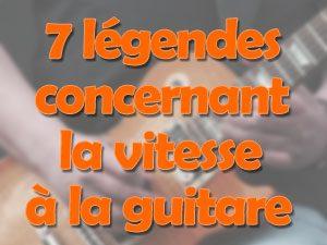 7 légendes concernant la vitesse à la guitare