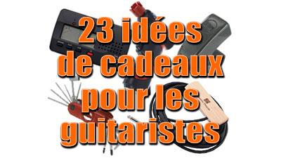 23 idées de cadeaux pour les guitaristes