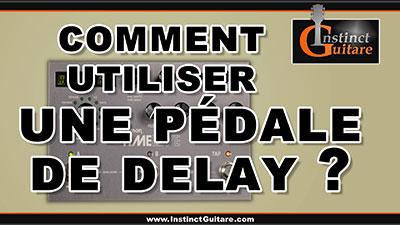 Comment utiliser une pédale de delay à la guitare ?