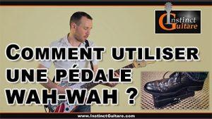 Comment utiliser une pédale wah-wah ?