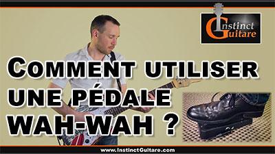 Comment utiliser une pédale wah-wah à la guitare ?