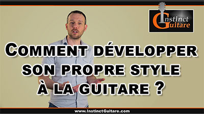 Comment développer son propre style à la guitare ?