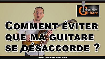 Comment éviter que ma guitare se désaccorde ?