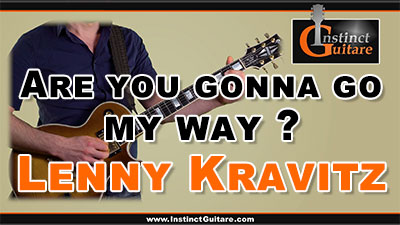 Are You Gonna Go My Way ? (Lenny Kravitz) à la guitare