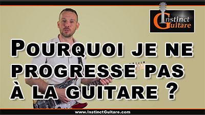 Pourquoi je ne progresse pas à la guitare ?
