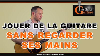 Comment jouer de la guitare sans regarder ses mains ?